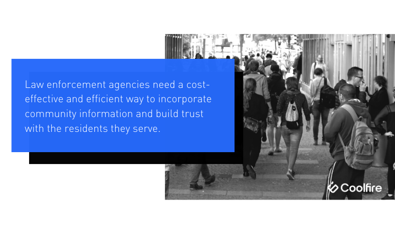 Law agencies need efficient ways to build trust with residents they serve.